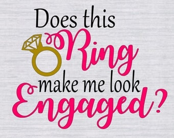 Does This Ring Make Me Look Engaged svg, Fiance svg, Bachelorette SVG, Bride SVG, Wedding svg,files for silhouette, cricut,svg cutting files