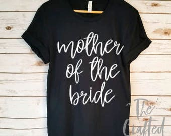 Mother of the Bride Shirt / Mother of the Bride Gift / Wedding Parents Gift / Bachelorette Shirts / Getting Ready Shirts