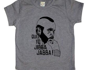 Quit Yo Jibba Jabba Tee /Mr. T shirt / Funny Toddler Shirt / Cute Kids Shirt/ Kids Top / Trendy Kids / 80s Shirt/ Graphic T shirt /