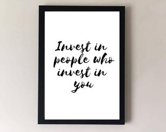 Motivational quotes, invest in people who invest in you quote print, inspirational quotes, positive quote, home decor, wall art, bedroom art