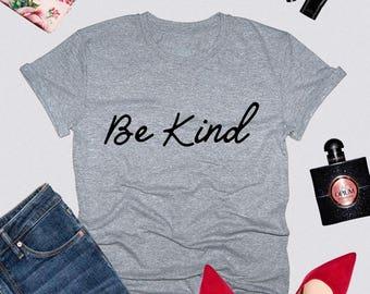 Be Kind, Kind, Be Kind T-shirt, Be Kind Tee, Kind Shirt, Women T-shirt, Ladies T-shirt