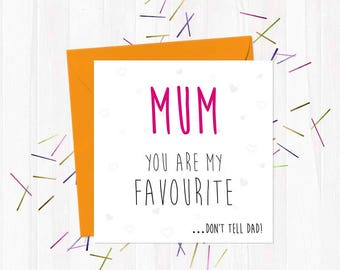Mum You Are My Favourite… Don't Tell Dad! - Funny, Rude & Offensive Mother's Day Cards - You Said It
