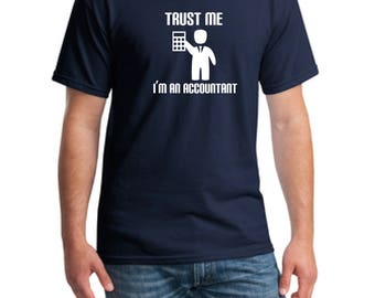 Trust Me I'm An Accountant T-Shirt, Accountant T-Shirt, Math T-Shirt, Geek T-Shirt, Funny T-Shirt, Gift T-Shirt, Men's Tee, Grad T-Shirt,