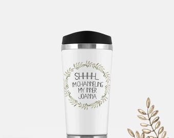 Shhhh...I'm channeling my inner Joanna, Fixer Upper, Joanna Gaines, farmhouse style, travel tumbler, coffee travel mug, tea travel tumbler
