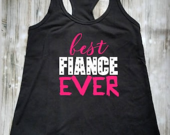Best Fiance Ever Black Tank Top - Bride to Be Shirt - Engaged Shirt - Engagement Announcement - Fiance Clothing - Engaged Clothing