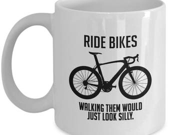 Biking Mug Gift – Ride Bikes Walking Them Would Just Look Silly – Funny Bicycle Coffee Cup for Cyclists, Men and Women, 11 Oz. …