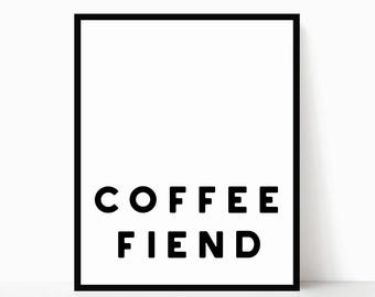 Coffee Fiend Printable - Modern Quote Art - Modern Printable - Minimalist Art - Minimalist Wall Art - Modern Kitchen Decor - Funny Wall Art