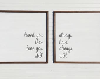 Loved You Then Love You Still - Always Have Always Will Signs