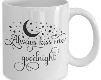 Unique Coffee Mugs, gift for her, gift for men, valentine's day quote, love quotes, valentine's gift ideas, always kiss me goodnight