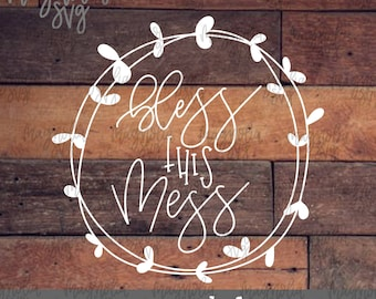 Bless This Mess SVG, Bless this Mess Wreath svg, Hand drawn Wreath svg, Bless svg, Southern svg, Hand Drawn Cutting File, Cut File for Vinyl