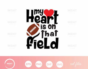 My Heart Is On That Field SVG / Football svg / Football cut cutting files / love Football clipart, football mom / files: svg, eps, png & svg