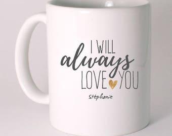 "PERSONALIZED ceramic MUG ""I will always love you"""