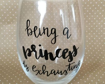Being a Princess is Exhausting Wine Glass // Funny Wine Glasses // Stemless Wine Glass // Custom Wine Glass // Free Personalization