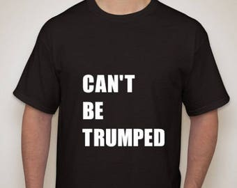 Can't Be Trumped Shirt