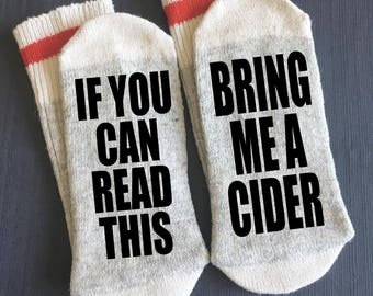 Cider - Bring me a Cider - If You Can Read This Socks - If You Can Read This Bring me a Cider Socks - Gifts - Novelty Socks