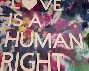 Custom Tie Dye Love Is A Human Right Shirt