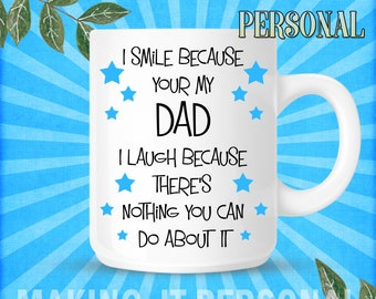 I Smile Because Your My Dad I Laugh Because There's Nothing You Can Do About It Personalised Mug Gift Idea Birthday Or Christmas Present