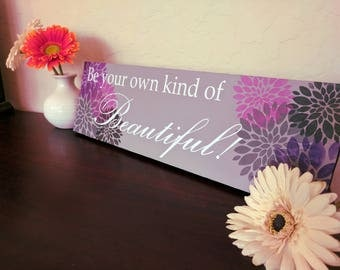 Be your own kind of Beautiful - Inspirational Quote Sign - Wood sign- Wall Decor -