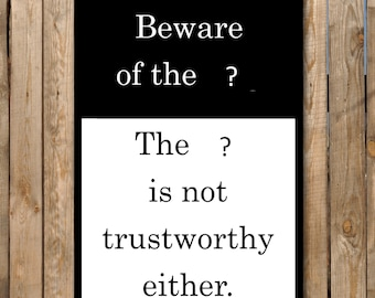 "Beware of the (your text) The (your text) is Not Trustworthy Either Aluminum Sign 8"" x 12"" customized"