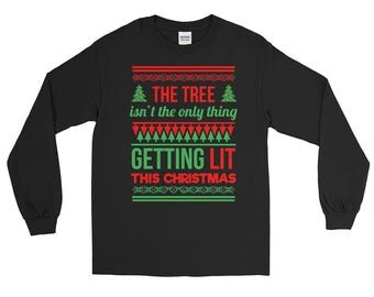 The Tree Isn't The Only Thing Getting Lit This Christmas Long Sleeve T-Shirt // Getting Lit Adult Xmas Ugly Sweater