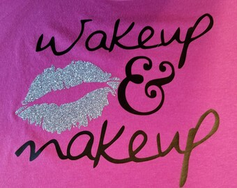 Wakeup & Makeup shirt