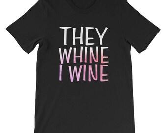 They Whine I Wine T-Shirt Mom Shirt Wine Shirt  Funny Mom Shirt Mom Life I Wine I Wine Shirt Mom Life Shirt Gifts For Mom Mom Shirts Wine Lo
