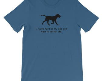 Funny Dog Shirt, Gift For Any Dog Lover, I Work Hard So My Dog Can Have A Better Life, Dog Pun Tshirt