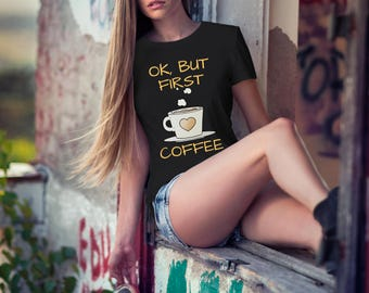 Ok But First Coffee Shirt  - Funny coffee shirt | Coffee tumblr tshirt  | coffee gifts  | coffee quote shirt  | coffee prints | coffee shirt