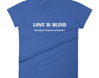Love is Blind but why is lingerie so popular funny sayingTshirt Women's short sleeve t-shirt