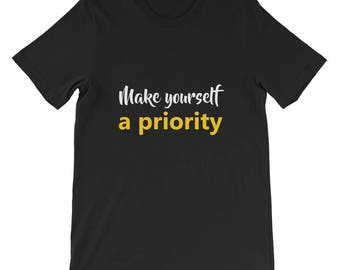 Make yourself a priority Short-Sleeve Unisex T-Shirt