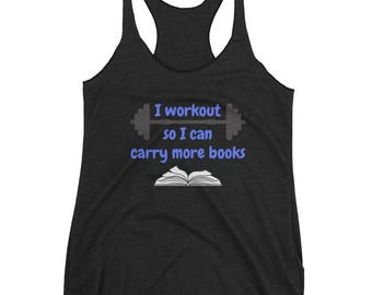 I workout so I can carry more books // Women's Racerback Tank