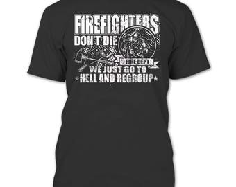 Firefighters Don't Die T Shirt, We Just Go To Hell And Regroup T Shirt