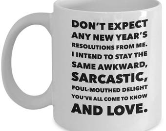 Don't Expect Any New Year's Resolutions From Me White Mug Coffee Tea - Ceramic Cup