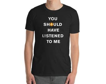 Funny You Should Have Listened To Me Bitcoin T-shirt