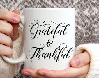 Grateful and Thankful Coffee Mug, Cute Mug, Coffee Mug for Mom, Coffee Mug Gift, Coffee Lovers Gifts, Tea Mug, Thanksgiving Coffee Mug