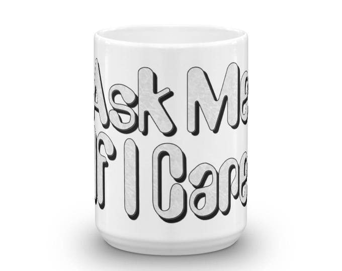 Ask Me If I Care Coffee Mug, Sayings From Back in the Day Coffee Cup, Counter Culture Sayings, Coffee Gifts for Coffee Lovers, Fun Gifts