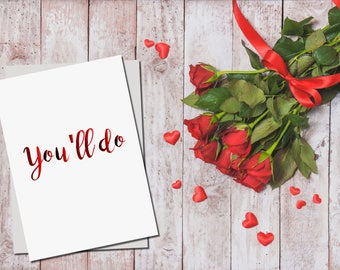 You'll Do' Valentine's Day Card