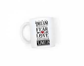 Dream without fear Mug, Coffee Mug, Tea Mug,