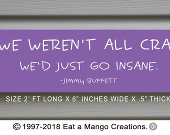 Jimmy Buffett Collection Bar Sign If we weren't all crazy,Large Solid Signboard S7000