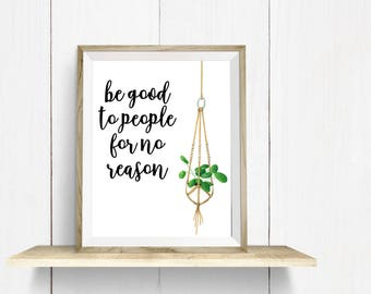 2 for 1! - Instant Digital Printable - Positive Quote - Be Good To People For No Reason