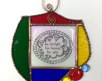 """Stained Glass """"Be Bright, Be Happy, Be You"""" Sun Catcher"""