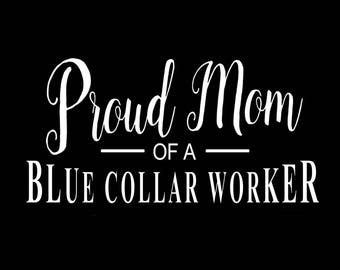Proud Mom of a Blue Collar Worker | Blue Collar Decals | Vinyl | Decals | Car Stickers | Deplorable | Welder | Carpenter | Free Shipping
