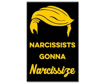Anti Trump 2 x 3 inch Rectangle Refrigerator Fridge Magnet Narcissists Gonna Narcissize President Anti Donald Trump Hair Not My President