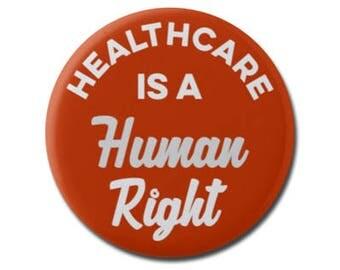 "Healthcare is a Human Right 1.25"" or 2.25"" Pinback Pin Button, Anti Trump Health Care Reform Medical Medicare Anti Republican"