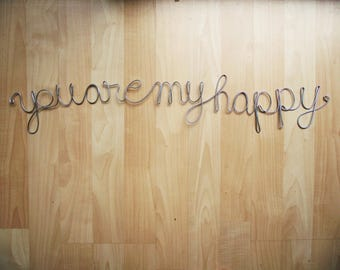 you are my happy- wire sign/ sculpture