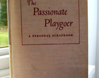 Passionate Playgoer, 1958 Ed. George Oppenheimer