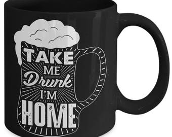 Take Me Drunk I'm Home Funny Drinking Alcohol Coffee Mug