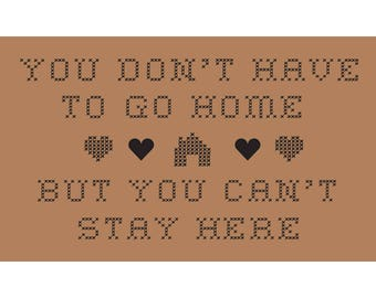 Crosstich embroidery You don't have to go home, but you can't stay here. funny rude outdoor doormat