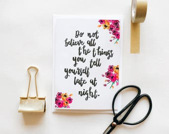 Don't Believe All The Things You Tell Yourself Late At Night Floral Greetings Card Quote Mantra Support Self Belief Mental Health