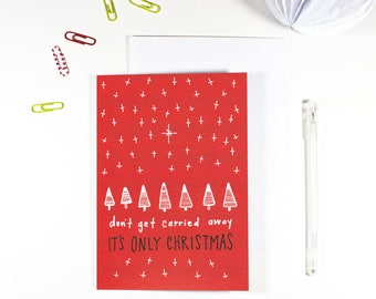 Don't Get Carried Away It's Only Christmas Sarcastic Christmas Card